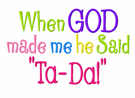 Image result for when god made me he said ta da sign